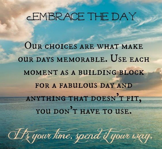 embrace the day! | QUOTES: Wisdom Bits | Quotes, Insirational