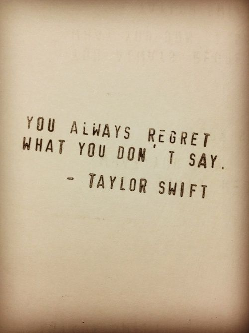 Leilockheart Especially The Things You Have To Say By Taylor Swift Regret Quotes Taylor Swift Quotes Words Quotes