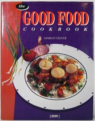 The Good Food Cookbook: Margo Oliver: 9782894293799: Books - Amazon.com