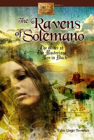 THE RAVENS OF SOLEMANO OR THE ORDER OF THE MYSTERIOUS MEN IN BLACK (THE YOUNG INVENTORS GUILD, BOOK #2) BY EDEN UNGER BOWDITCH: BOOK REVIEW