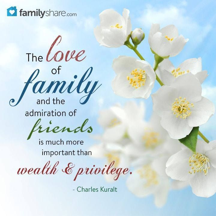 """Remember that """"The love of family and the admiration of"""