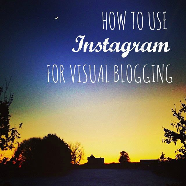 How to Use Instagram for Visual Blogging   BlogHer