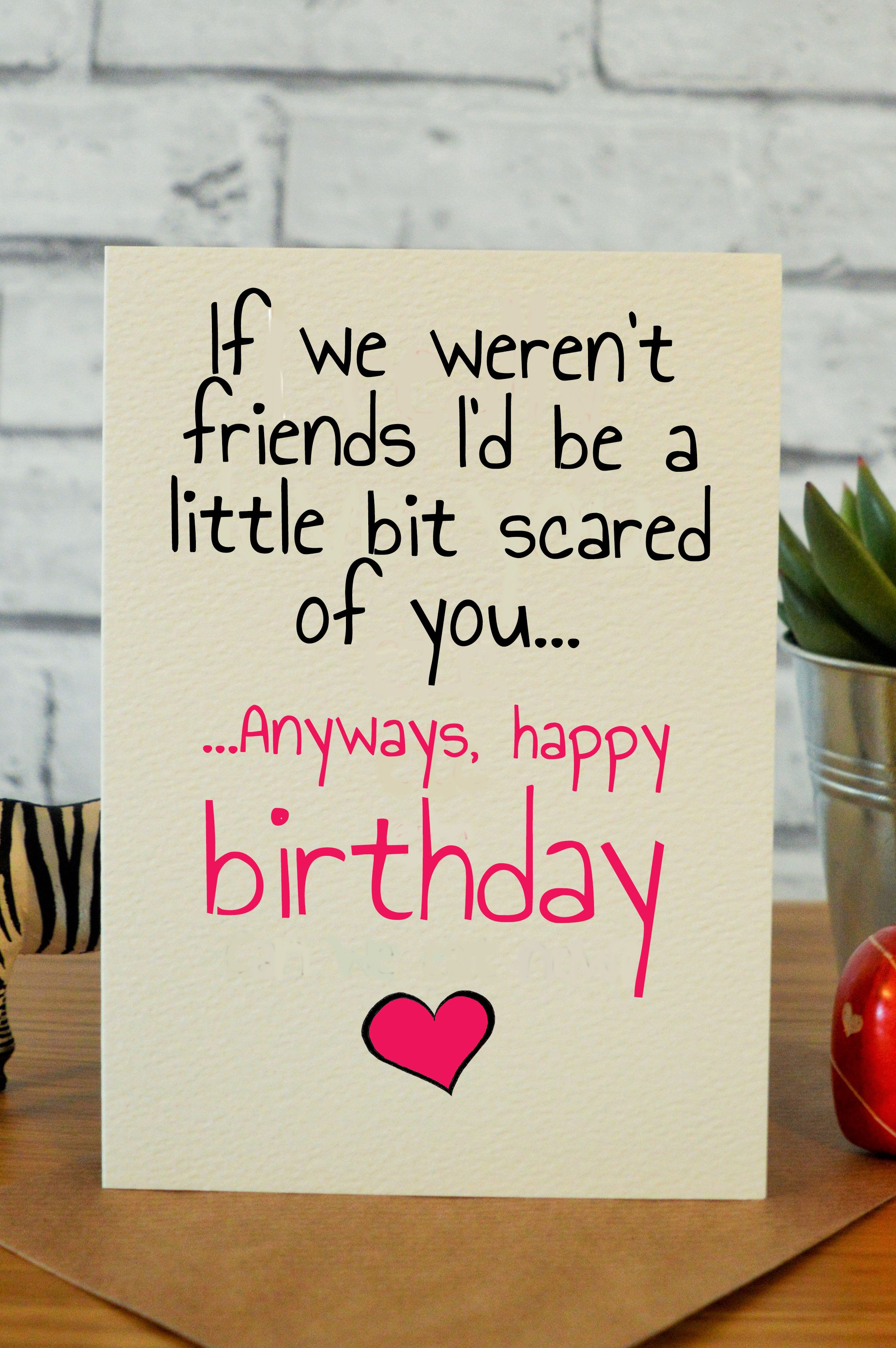 Bit Scared Best friend birthday cards, Cool birthday