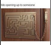 Me opening up to someone is like a maze lol