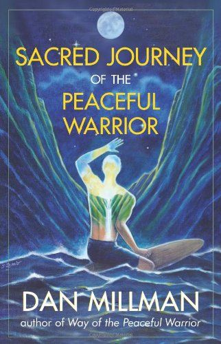 Sacred Journey Of The Peaceful Warrior Books Dan Millman Book Worth Reading
