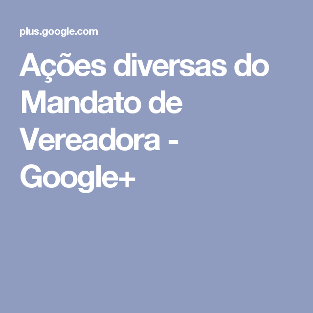 Ações diversas do Mandato de Vereadora - Google+