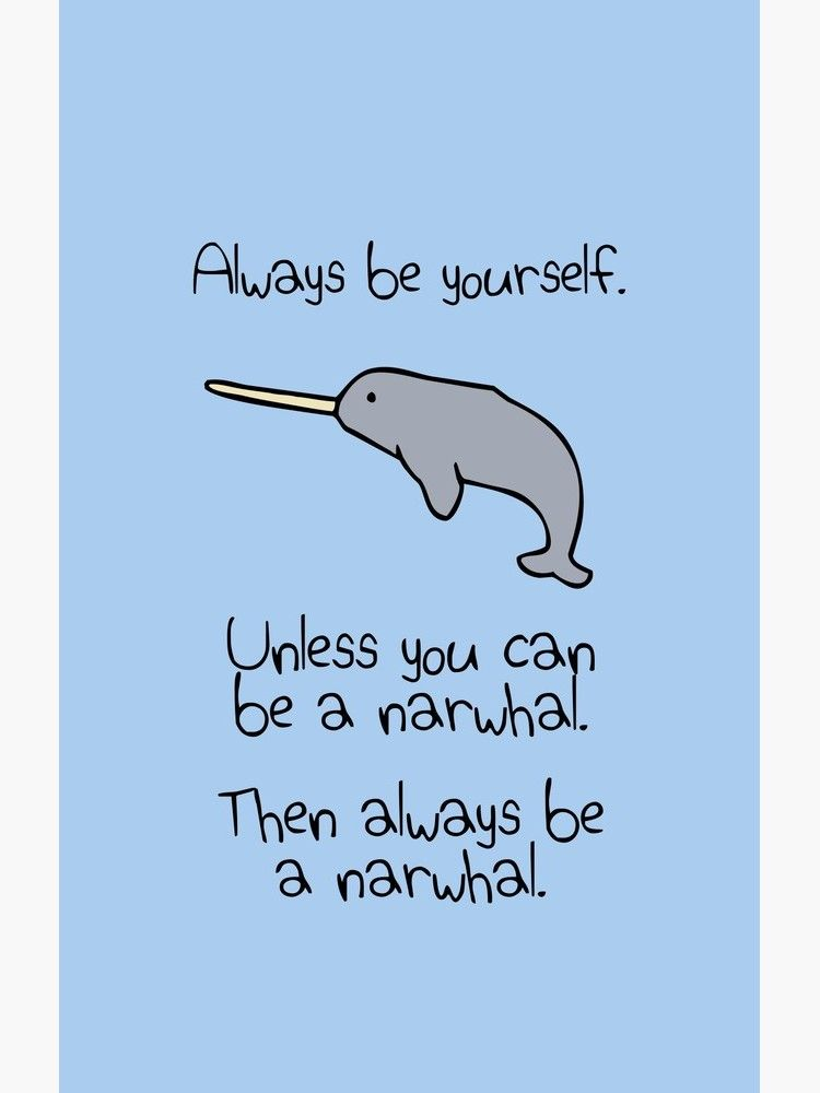 Always Be Yourself Unless You Can Be A Narwhal T Shirt By Jezkemp Cute Narwhal Narwhal Narwhal Art
