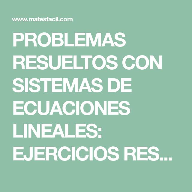PROBLEMAS RESUELTOS CON SISTEMAS DE ECUACIONES LINEALES: EJERCICIOS ...
