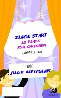 Stage Start!  20 Plays for Children., an ebook by Julie Meighan at Smashwords