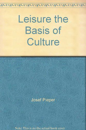 Leisure the Basis of Culture by Josef Pieper https://www.amazon.com/dp/B002DHNDFM/ref=cm_sw_r_pi_dp_x_E05gzbV38GWVF