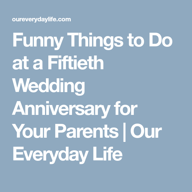 Funny Things To Do At A Fiftieth Wedding Anniversary For Your Parents O Fiftieth Wedding Anniversary 60 Wedding Anniversary Ideas Parents Wedding Anniversary