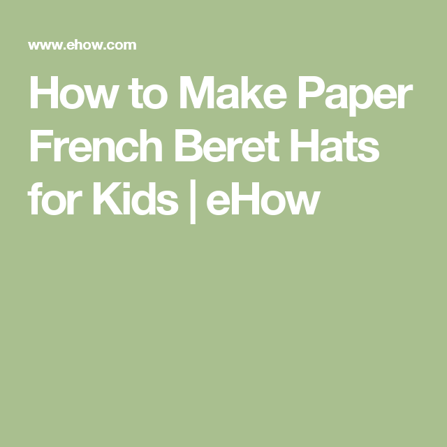 Beautiful French Crafts For Kids To Make Part - 12: How To Make Paper French Beret Hats For Kids | EHow