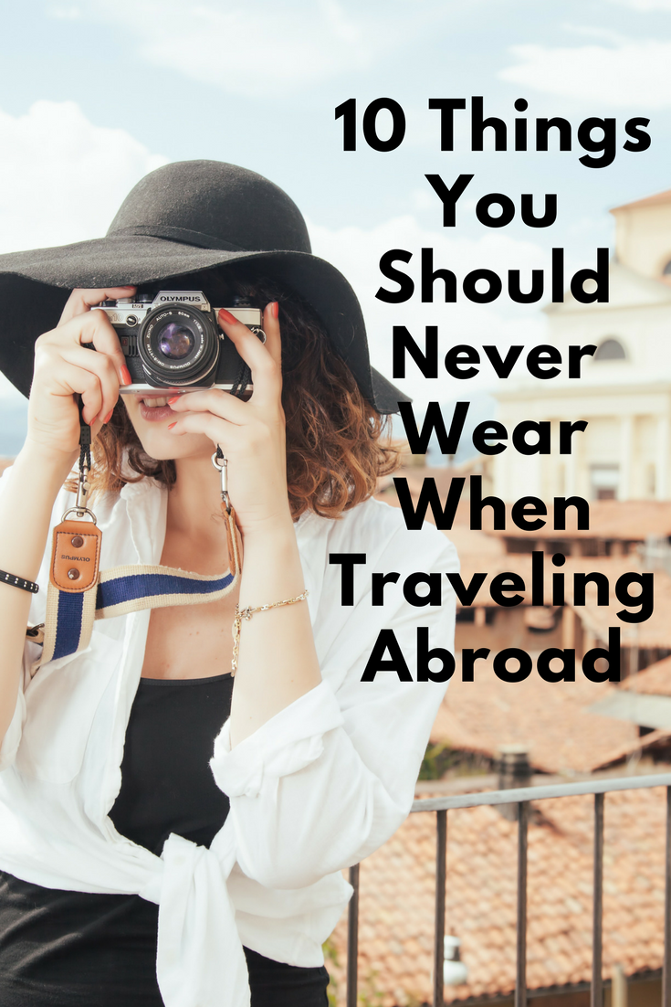 10 Things You Should Never Wear When Traveling Abroad