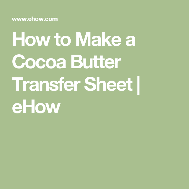 How To Throw An Unforgettable Rehearsal Dinner: How To Make A Cocoa Butter Transfer Sheet
