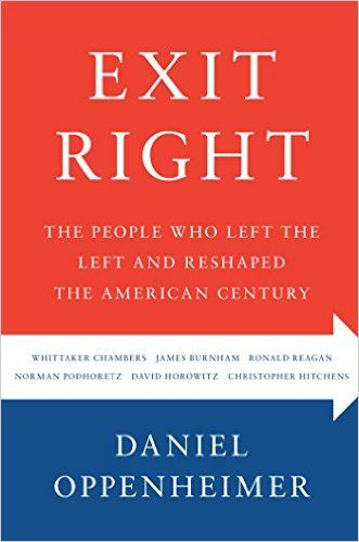 Exit Right: The People Who Left the Left and Reshaped the American Century: Amazon.co.uk: Daniel Oppenheimer: 9781416589709: Books