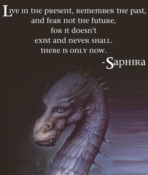 My favorite quote from Saphira,  I love the Inheritance Cycle!