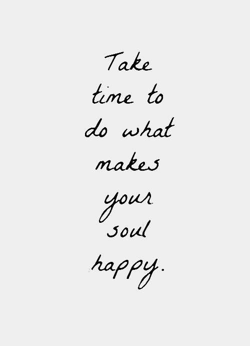 Why wouldnt we all take the time to things that make our souls happy? Do something today that makes you smile from within :)