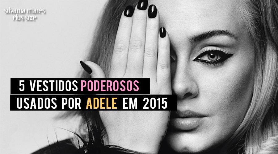 Adele usou muita coisa linda em 2015. Confira o nosso top 5