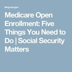 Medicare Open Enrollment Five Things You Need To Do Social