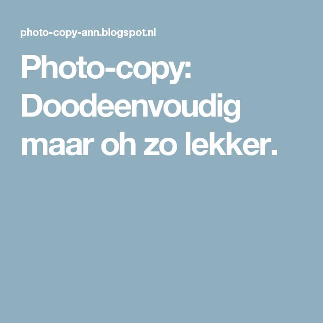 Photo-copy: Doodeenvoudig maar oh zo lekker.