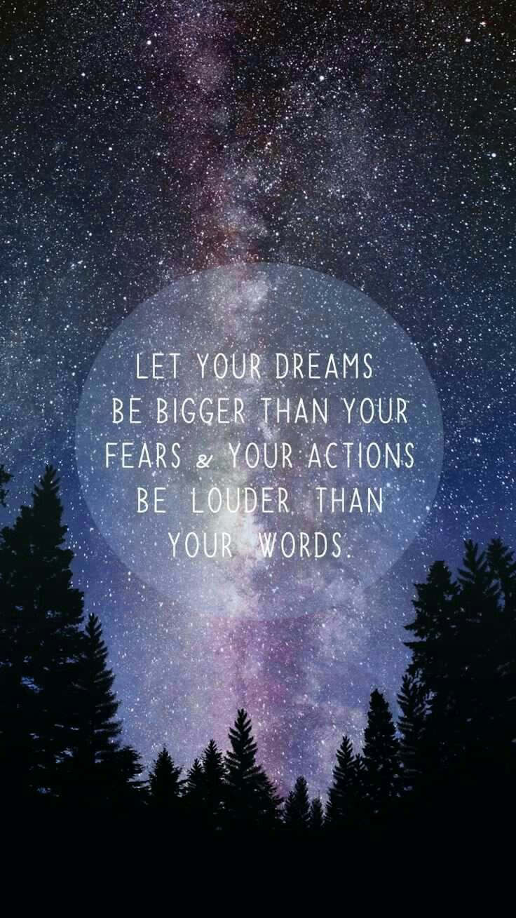 Let your dreams be bigger than your fears & your actions