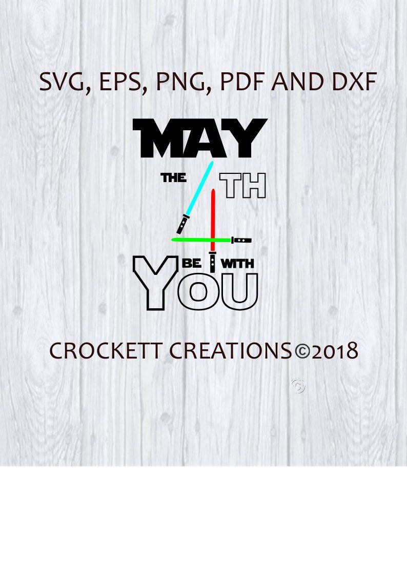 May The 4th Be With You Svg Png Pdf Eps And Dfx File By Rscrockettcreations On Etsy May The 4th Be With You Png Eps