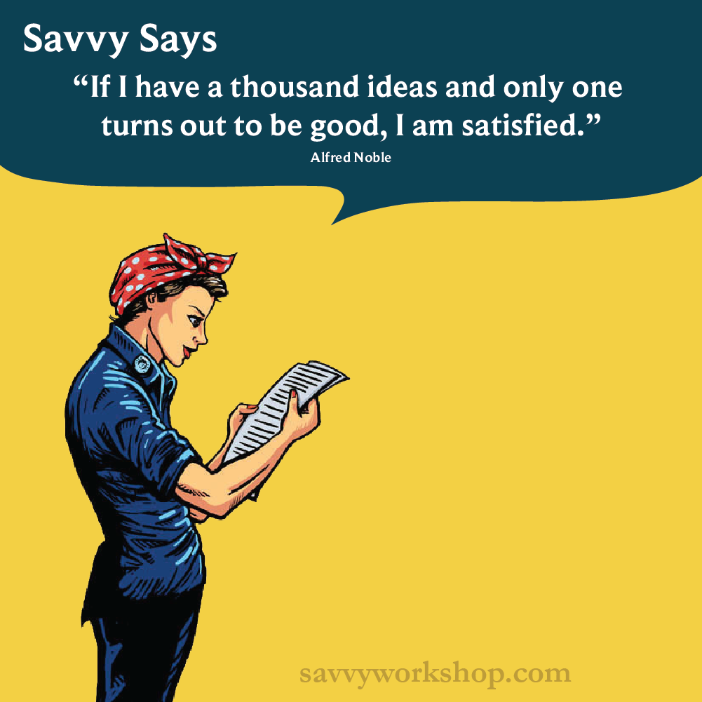 If I have a thousand ideas and only one turns out to be good, I am satisfied #savvysays