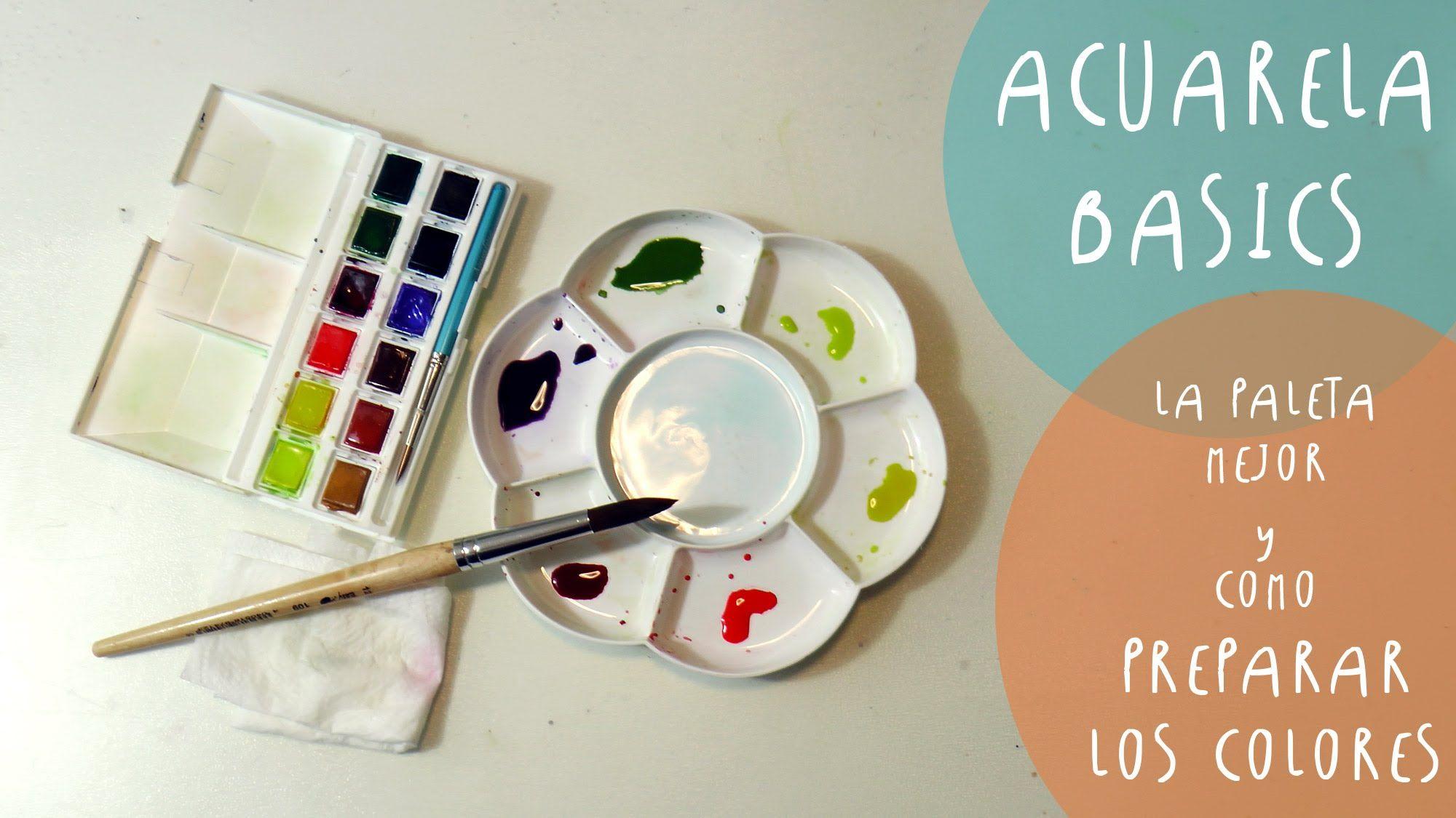 Tutorial Acuarelas Como Preparar Los Colores Y Las Paletas