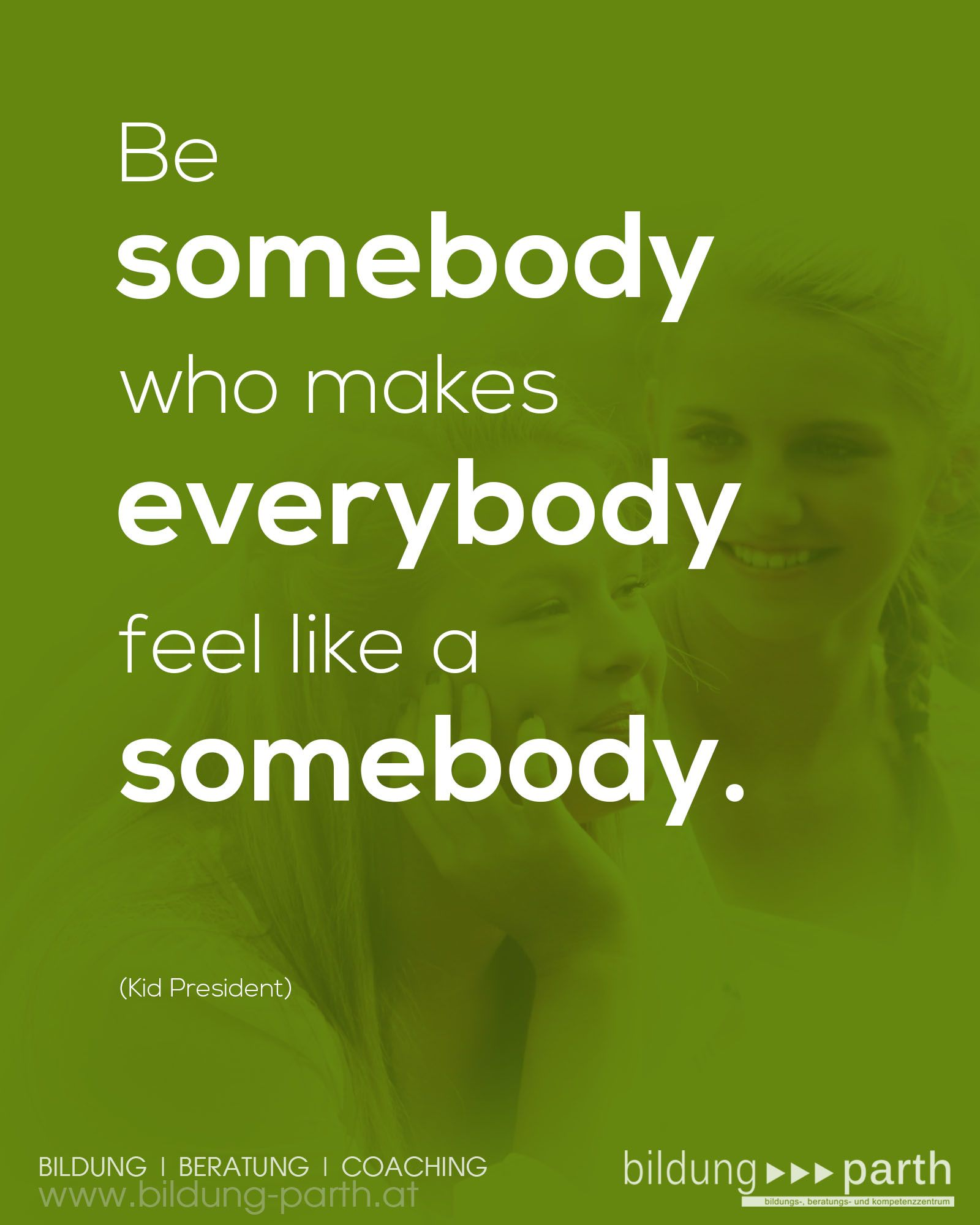"TODAY: ""Be somebody who makes everybody feel like a somebody."" ... TRY IT!!"