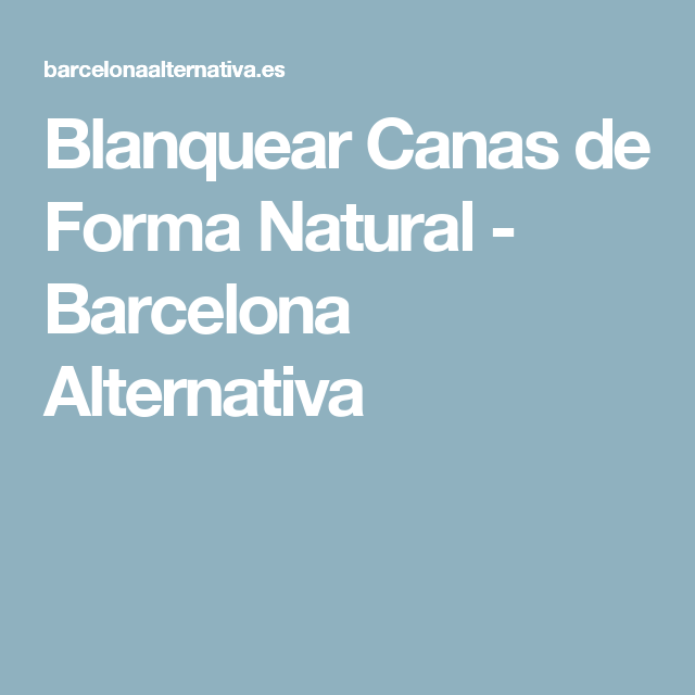 Blanquear Canas de Forma Natural - Barcelona Alternativa  89f670b58d90
