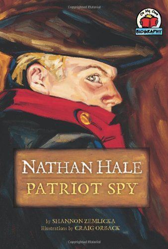 Nathan Hale: Patriot Spy (On My Own Biographies) by Shannon Zemlicka http://www.amazon.com/dp/0876149050/ref=cm_sw_r_pi_dp_yxS6tb1K286FN