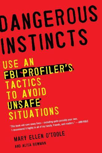 Dangerous Instincts: Use an FBI Profiler's Tactics to Avo...