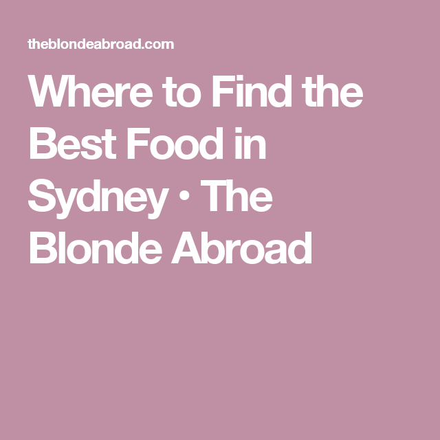 Where to Find the Best Food in Sydney • The Blonde Abroad