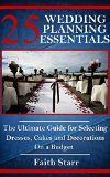 Free Kindle Book -  [Crafts & Hobbies & Home][Free] Wedding Planning - 25 Essentials: The Ultimate Guide for Selecting Dresses, Cakes and Decorations on a Budget (Wedding Planning, Wedding Registry, Wedding ... Rings, Wedding Reception, Getting Married)
