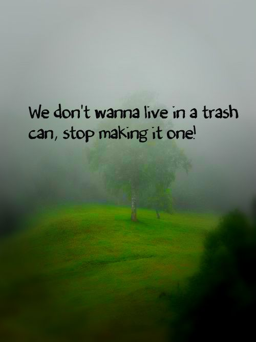 Stop Littering Quotes Quotesgram By At Quotesgram Anti Litter