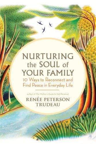 Nurturing the Soul of Your Family: 10 Ways to Reconnect and Find Peace in Everyday Life by Renée Peterson Trudeau, http://www.amazon.com/dp/B00AW2BCYO/ref=cm_sw_r_pi_dp_-vINsb0N0ZQ09