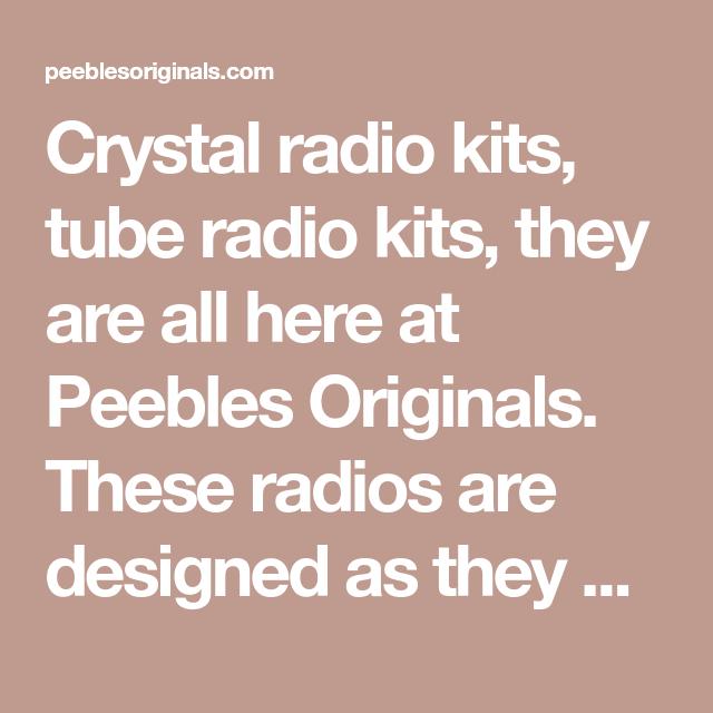 Crystal radio kits, tube radio kits, they are all here at