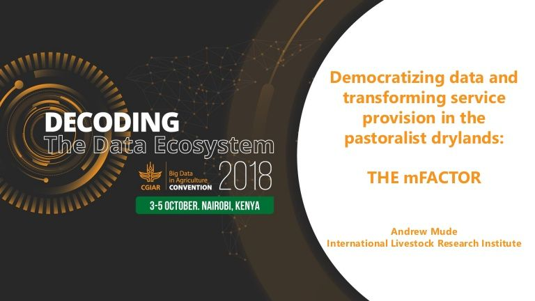 Andrew Mude | 3-5 Oct 2018 | CGIAR Platform for Big Data in