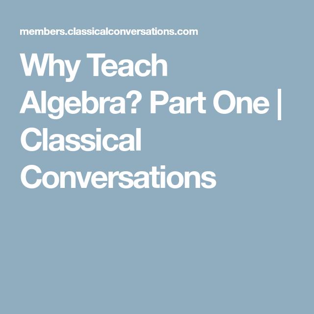 Why Teach Algebra? Part One | Classical Conversations | HS: Math ...