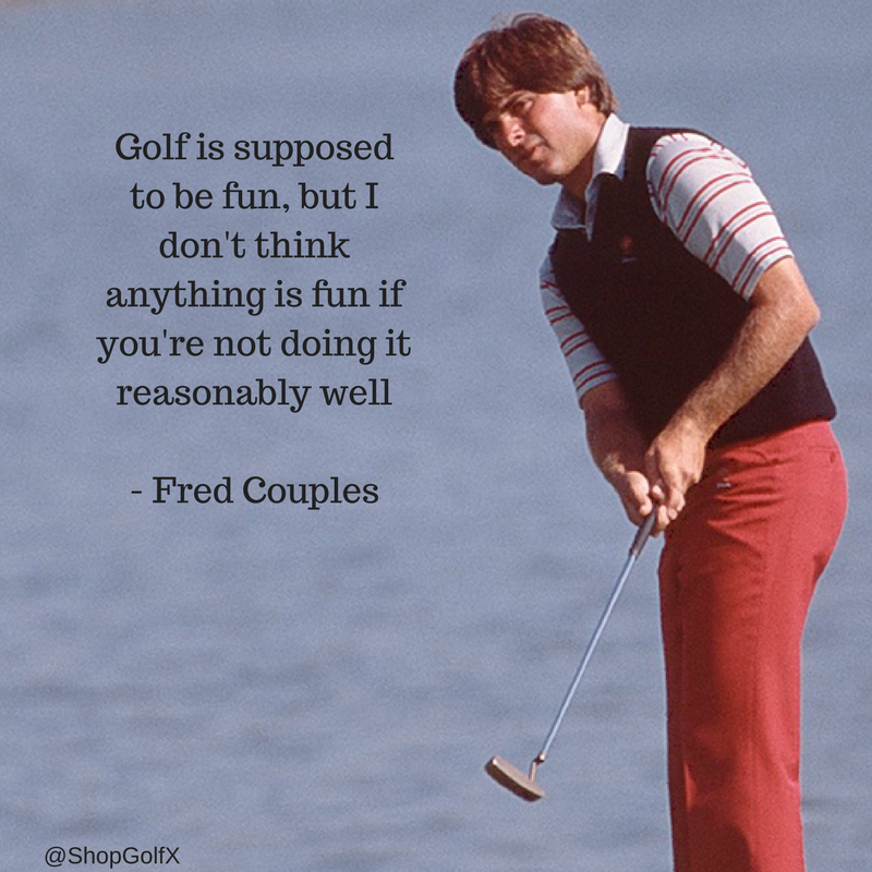 Golf Is Supposed To Be Fun But I Don T Think Anything Is Fun If You Re Not Doing Reasonably Well Fred Golf Quotes Funny Golf Quotes Golf Inspiration Quotes
