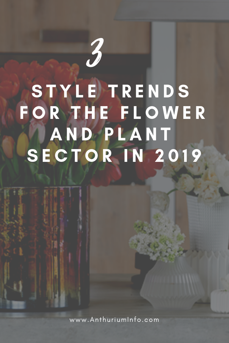 The 3 Style Trends For The Flower And Plant Sector In 2019 Flowers Plants Planting Flowers