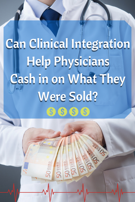 Can Clinical Integration Help Physicians Cash In On What They Were Sold Clinic Physician Integrity