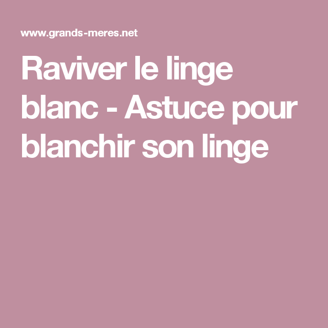 raviver le linge blanc astuce pour blanchir son linge produits faits maison linges blancs. Black Bedroom Furniture Sets. Home Design Ideas