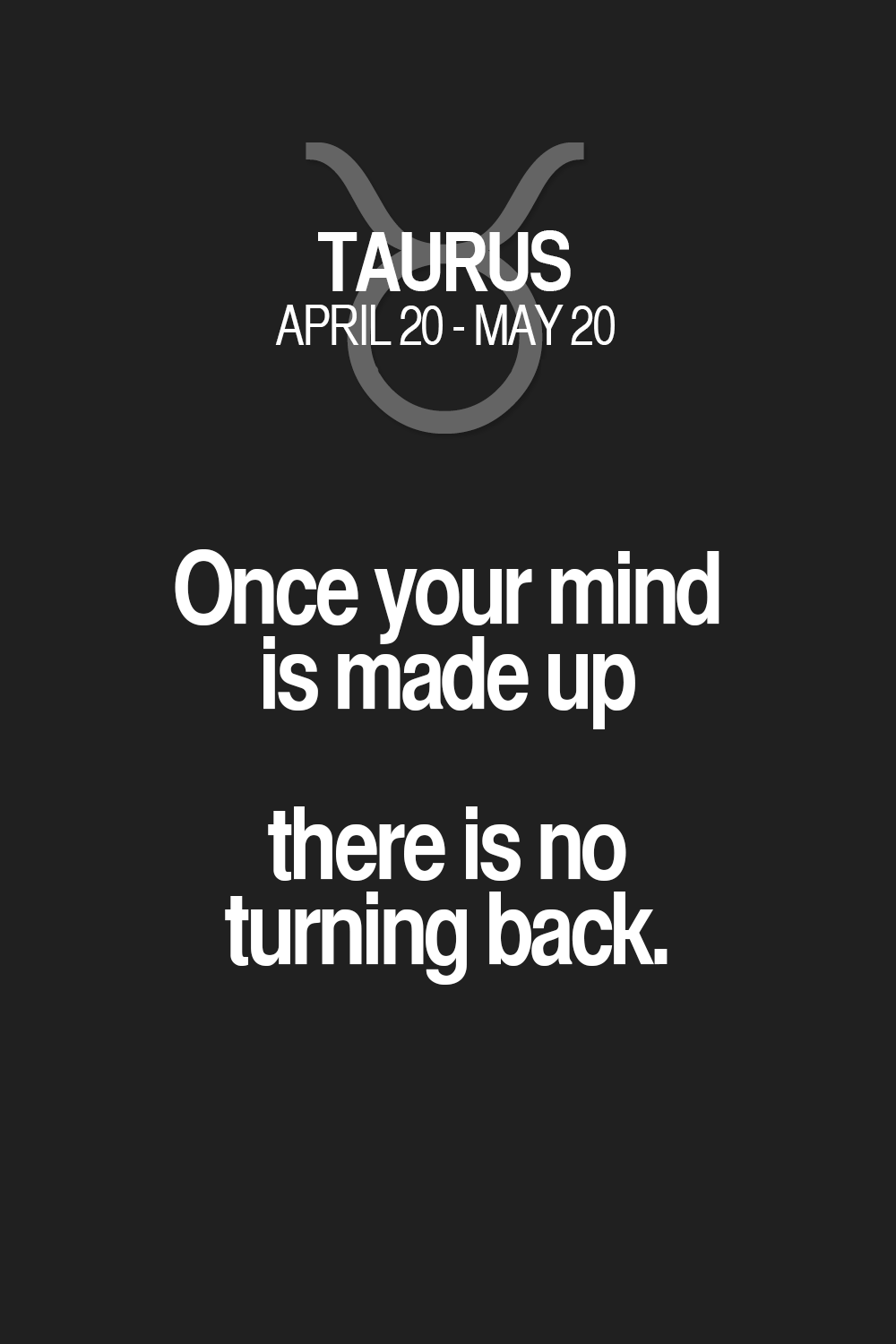 Once Your Mind Is Made Up There Is No Turning Back Taurus Taurus Quotes Taurus Zodiac Signs Taurus Quotes Good Life Quotes Taurus Facts