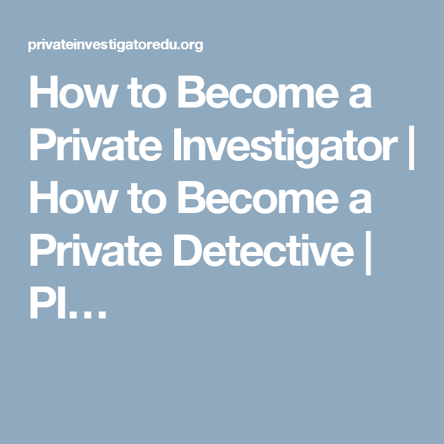 How To Become A Private Investigator How To Become A Private Detective Pi Become A Private Investigator Private Detective Private Investigator