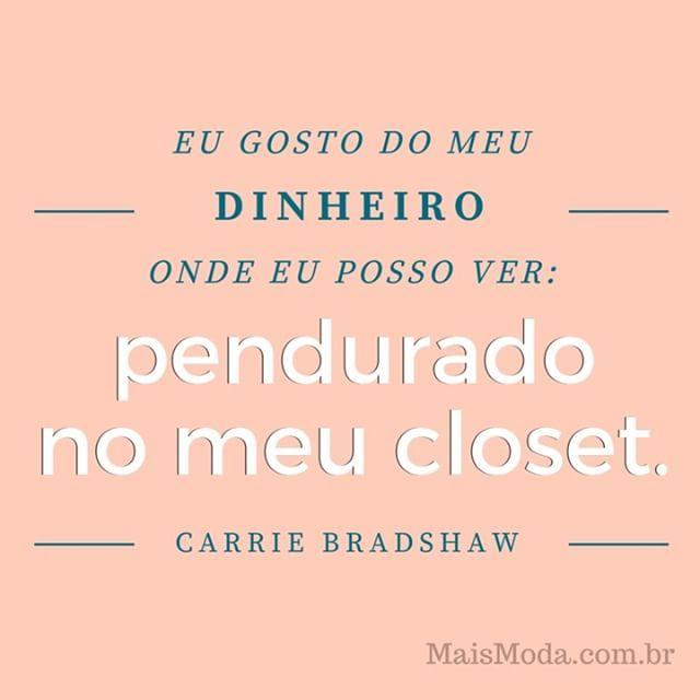Eu gosto do meu dinheiro onde eu posso ver: pendurado no meu closet. - Carrie Bradshaw  #frase #citação #carriebradshaw #satc