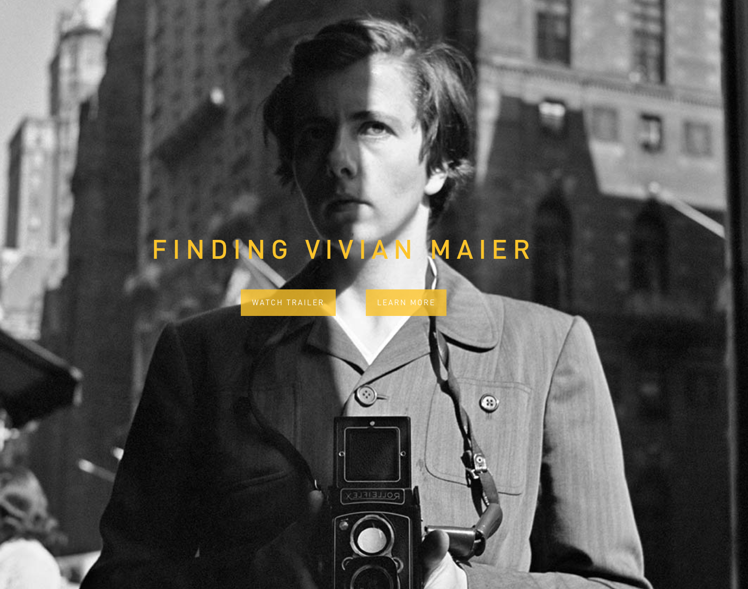 Finding Vivian Maier is the critically acclaimed documentary about a mysterious nanny, who secretly took over 100,000 photographs that were hidden in storage lockers and, discovered decades later, is now among the 20th century's greatest photographers. Directed by John Maloof and Charlie Siskel, Maier's strange and riveting life and art are revealed through never before seen photographs, films, and interviews with dozens who thought they knew her.