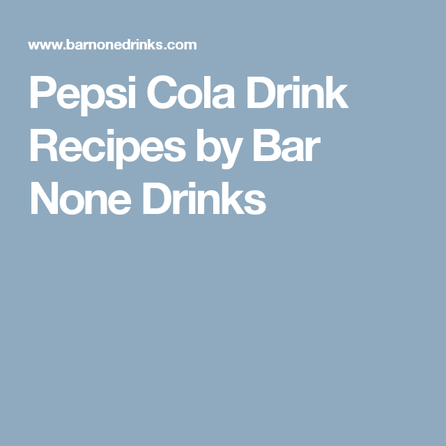 Pepsi Cola Drink Recipes by Bar None Drinks