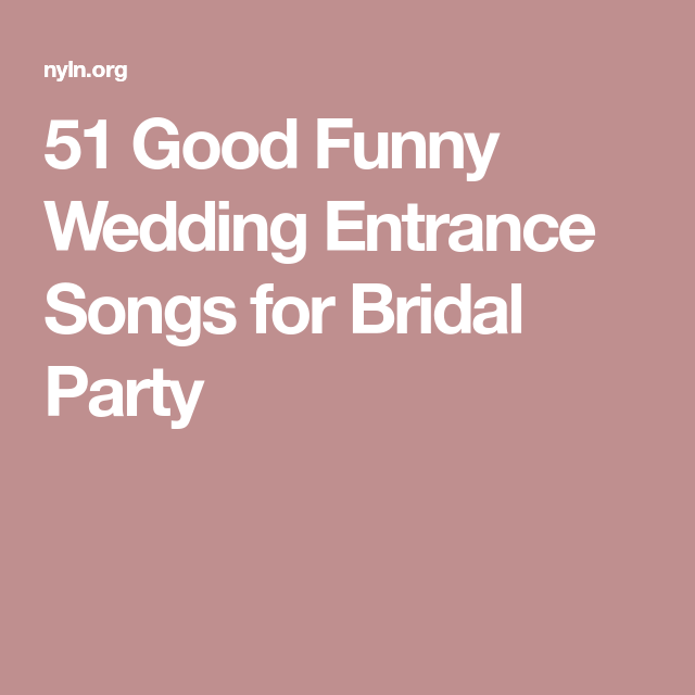 51 Good Funny Wedding Entrance Songs for Bridal Party | Tie the Knot ...