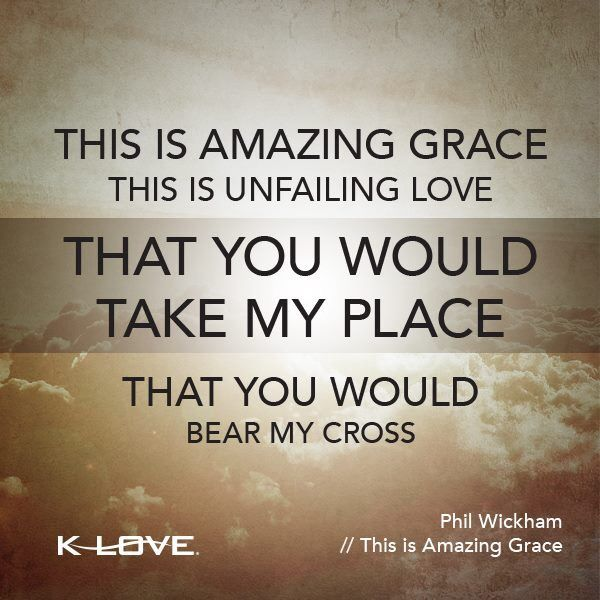 This Is Amazing Grace This Is Unfailing Love That You Would